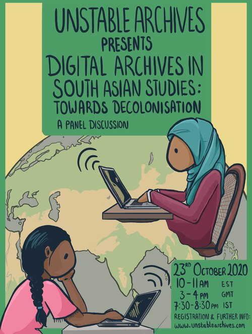 """Unstable Archives Presents-  """"Digital Archives In South Asian Studies: Towards Decolonisation"""" A Panel Discussion  23rd October 2020 10-11 AM EST, 3-4 PM GMT, 7:30-8:30 IST  Registration & Further Info: www.unstablearchives.com"""
